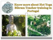 Know more about Hot Yoga Bikram Teacher training in Portugal