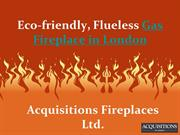 Eco-friendly, Flueless Gas Fireplace in London-Acquisitions