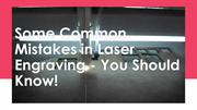 Some Common Mistakes in Laser Engraving - You Should Know!