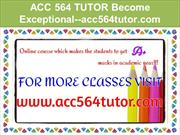 ACC 564 TUTOR Become Exceptional--acc564tutor.com