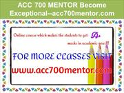 ACC 700 MENTOR Become Exceptional--acc700mentor.com