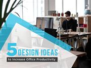 Five Design Ideas to Increase Office Productivity