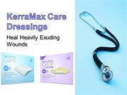 KerraMax Care Dressings- Heal Heavily Exuding Wounds