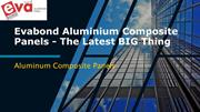 Evabond Aluminium Composite Panels - The Latest BIG