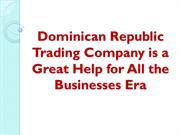 Dominican Republic Trading Company is a Great Help for All the Busines