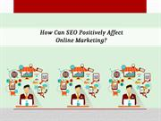 How Can SEO Positively Affect Online Marketing