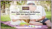 How Can You Celebrate the Holidays With Your Aged Parents