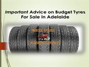 Important Advice on Budget Tyres For Sale in Adelaide