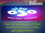 Take the advantages of Slots no deposit bonus For free gaming platform