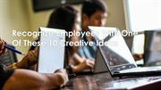 Recognize Employees With One Of These 10 Creative Ideas