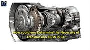 How could you Determine the Necessity of Transmission Flush in Car