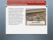 Smartly Store Your Watch Collection Using Quality & Affordable Watch B