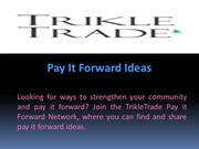 Pay It Forward Ideas by Trikle Trade