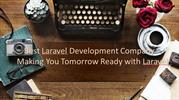 Best Laravel Development Company Making You Tomorrow Ready with Larave