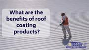 What are the benefits of roof coating products?