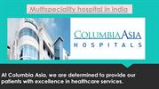 Multispeciality hospital in india- Columbi Asia India-converted