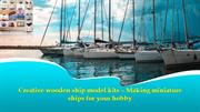 Creative wooden ship - kits Making miniature ships for your hobby