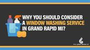 Why You Should Consider A Window Washing Service In Grand Rapid MI?