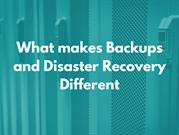 What makes Backups and Disaster Recovery Different