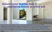 Natural stone flooring have a captivating beauty to entice you