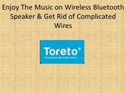 Enjoy The Music on Wireless Bluetooth Speaker & Get Rid of Complicated