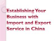 Establishing Your Business with Import and Export Service in China
