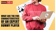 What are the Fine Characteristics of an Expert Rummy Player!