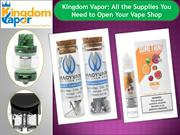 Kingdom Vapor All the Supplies You Need to Open Your Vape Shop