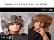 Silver Fox Fur Hat & Sable Fur Hat From AMIFUR