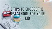 5 Tips to choose the best school for your kid
