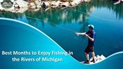 Best Months to Enjoy Fishing in the Rivers of Michigan