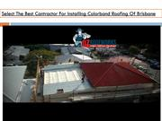 Select The Best Contractor For Installing Colorbond Roofing Of Brisban