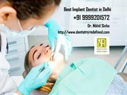 Best Implant Dentist in Delhi  Dial +91 9999201572