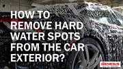 HOW TO REMOVE HARD WATER SPOTS FROM CAR