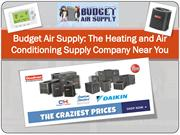 Budget Air Supply The Heating and Air Conditioning Supply Company Near