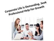 Corporate Life Is Demanding, Seek Professional Help For Growth