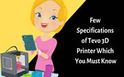 Few Specifications of Tevo 3D Printer Which You Must Know