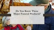 Do You Know These Major Funeral Products?