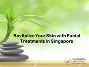 Revitalize Your Skin with Facial Treatments in Singapore