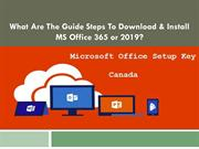 What Are The Guide Steps To Download & Install MS Office 365 or 2019