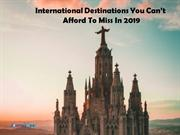 International Destinations You Can't Afford To Miss In 2019