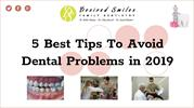 Best Tips to Avoid Dental Problems in 2019
