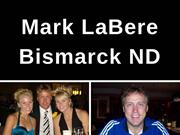 Mark LaBere, formerly of Bismarck, ND - Career Experience