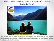 How To Plan For Peru And Find The Best Mountain Lodge In Peru?