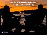 Go On A Romantic Vacation To These Destinations