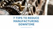 7 Tips To Reduce Manufacturing Downtime (1)