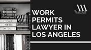 WORK PERMITS LAWYER IN LOS ANGELES | ALAMI LAW