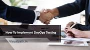 How To Implement DevOps Testing - Visualpath DevOps Training