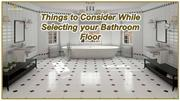 Things to Consider While Selecting your Bathroom Floor