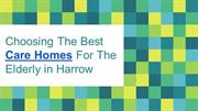 Choosing The Best Care Homes For The Elderly in Harrow - London